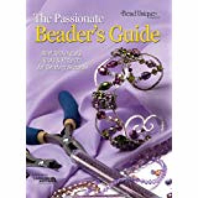 The Passionate Beader's Guide (2007, Paperback) Bead Unique Leisure Arts